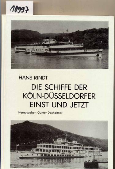 Rindt, Hans: Die Schiffe der Köln-Düsseldorfer einst und jetzt. (Hrg. Gunter Dexheimer)