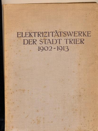 Henney, H.: Elektrizitätswerke der Stadt Trier 1902 - 1913 - Bau-und Entwicklungs-Geschichte 1902 bis 1913.