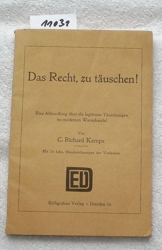 Kempe, C. richard: Das Recht, zu täuschen ! - Eine Abhandlung über die legitimen Täuschungen im modernen Warenhandel.