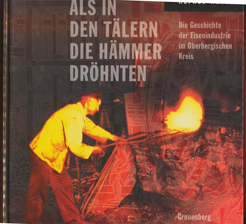 NEHLS, Alfred: Als in den Tälern die Hämmer dröhnten. - Die Geschichte der Eisenindustrie im Oberbergischen Kreis.