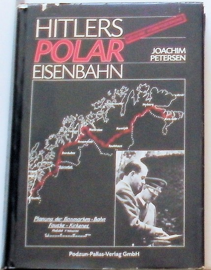 Petersen, Joachim: Hitlers Polareisenbahnpläne 1940 bis 1945 in Nordnorwegen.