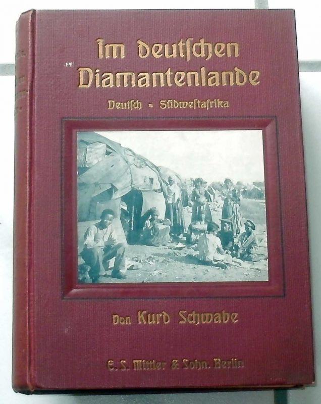 Schwabe, Kurd: Im deutschen Diamantenlande. - Deutsch-Südwest-Afrika von der Errichtung der deutschen Herrschaft bis zur Gegenwart (1884-1910).
