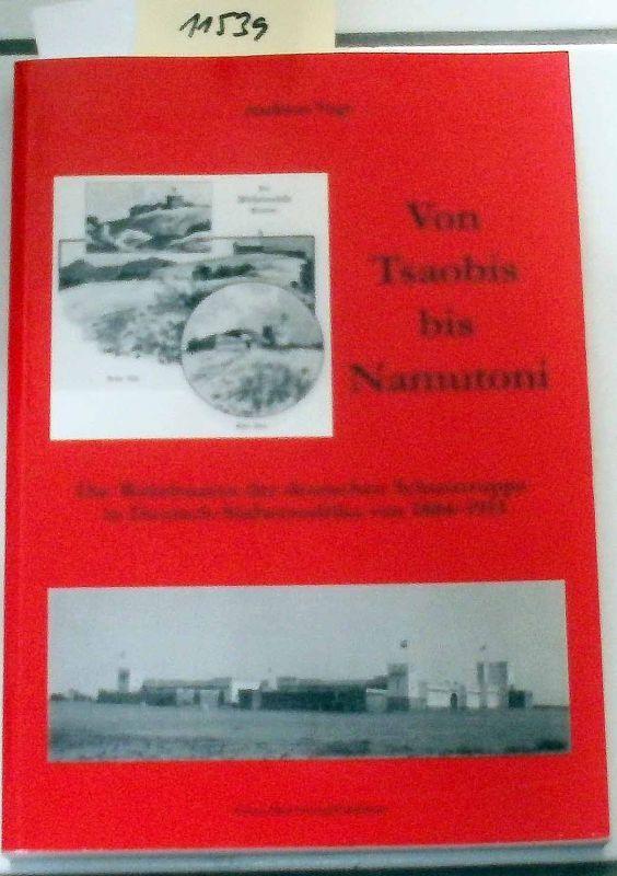 Vogt, Andreas: Von Tsaobis bis Namutoni : die Wehrbauten der deutschen Schutztruppe in Deutsch-Südwestafrika (Namibia) von 1884 - 1915