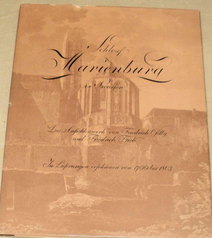 Schloss Marienburg in Preussen. Das Ansichtenwerk von Friedrich Gilly und Friedrich Frick. (In Lieferungen erschienen von 1799 bis 1803) - Neu herausgegeben von Wilhelm Salewski.
