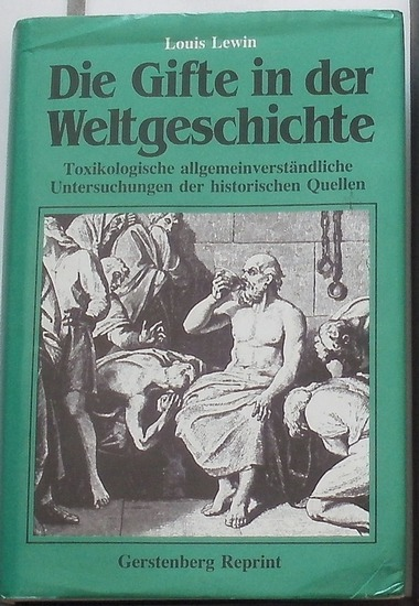Lewin, Louis: Die Gifte in der Weltgeschichte. - Toxikologische allgemein verständliche Untersuchungen der historischen Quellen.