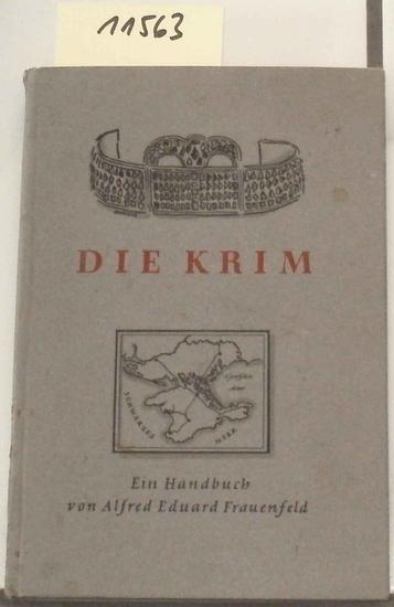 Frauenfeld, Alfred Eduard: Die Krim. - Ein Handbuch. (Nur für den Dienstgebrauch !) Hrsg. vom Aufbaustab für den Generalbezirk Krim.