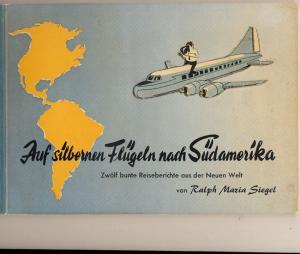 Siegel, Ralph Maria: Auf silbernen Flügeln nach Südamerika. - Zwölf bunte Reiseberichte aus der Neuen Welt. SIGNIERT !