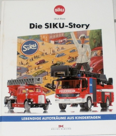 Biene, Ulrich: Die SIKU - Story. - Lebendige Autoträume aus Kindertagen.