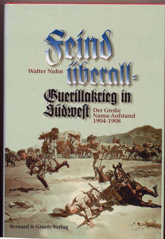 Nuhn, Walter: Feind überall : - der große Nama-Aufstand (Hottentottenaufstand) 1904 - 1908 in in Deutsch-Südwestafrika (Namibia) ; der erste Partisanenkrieg in der Geschichte der deutschen Armee.