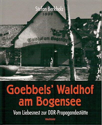 Berkholz, Stefan: Goebbels` Waldhof am Bogensee : vom Liebesnest zur DDR-Propagandastätte.