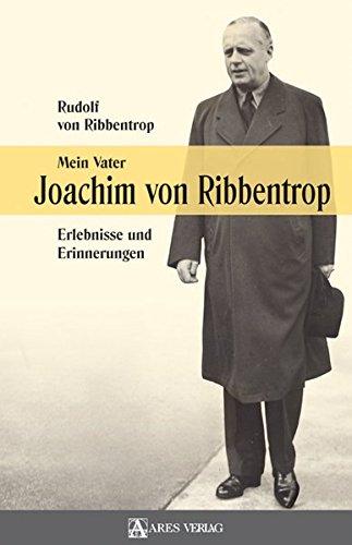 Ribbentrop, Rudolf von: Mein Vater Joachim von Ribbentrop : Erlebnisse und Erinnerungen. Rudolf von Ribbentrop