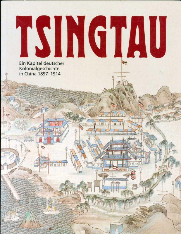 Hinz, Hans-Martin (Hrg.): Tsingtau : ein Kapitel deutscher Kolonialgeschichte in China 1897 - 1914. - Hrsg. von Hans-Martin Hinz und Christoph Lind