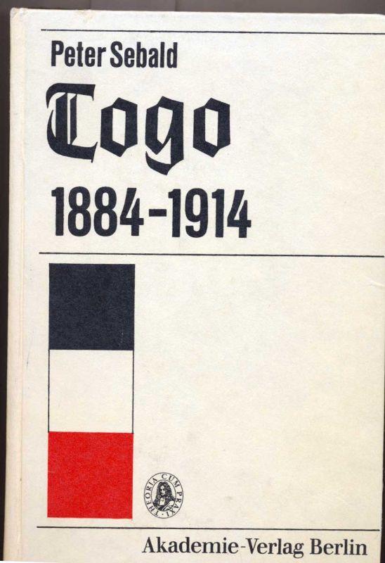 """Sebald, Peter: Togo 1884 [achtzehnhundertvierundachtzig] - 1914 - eine Geschichte der deutschen """"Musterkolonie"""" auf der Grundlage amtl. Quellen."""