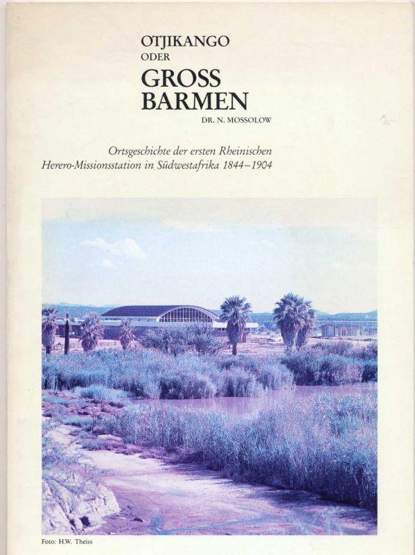 Mossolow, Nicolai: Otjikango oder Gross-Barmen : Ortsgeschichte der ersten Rheinischen Herero-Missionsstation in Südwestafrika 1844 - 1904.