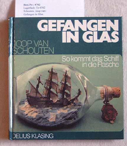 Schouten, Joop van: Gefangen in Glas - So kommt das Schiff in die Flasche. (Schouten, Joop van)