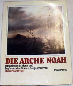 Poortvliet, Rien: Die Arche Noah. In farbigen Bildern und begleitenden Texten dargestellt In farbigen Bildern und begleitenden Texten dargestellt
