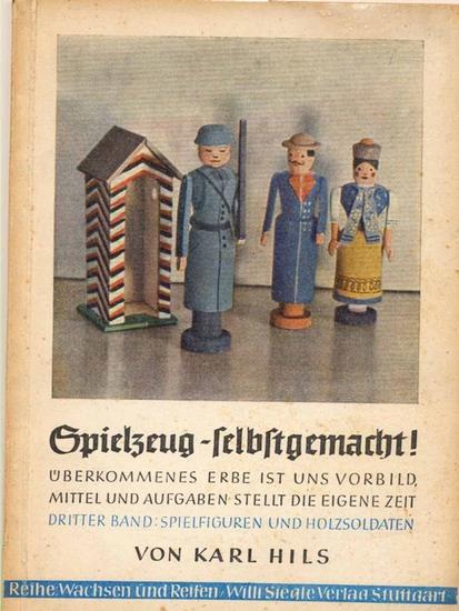 Hils, Karl: Spielzeug - selbstgemacht ! - Dritter Band: Spielfiguren und Holzsoldaten. (Überkommenes Erbe ist uns Vorbild, Mittel und Aufgaben stellt die eigene Zeit).