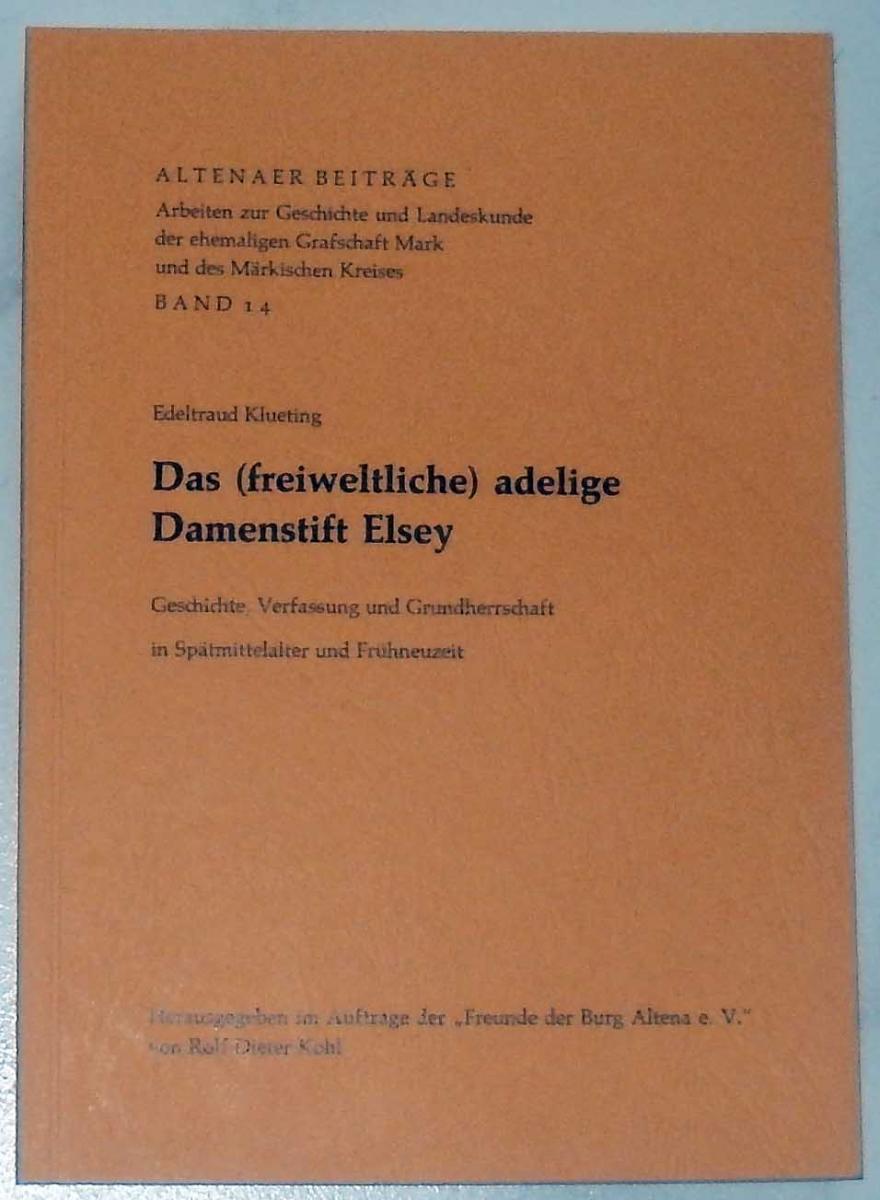 Klueting, Edeltraud: Das (freiweltliche) adelige Damenstift Elsey. - Geschichte, Verfassung und Grundherrschaft in Spätmittelalter und Frühneuzeit.