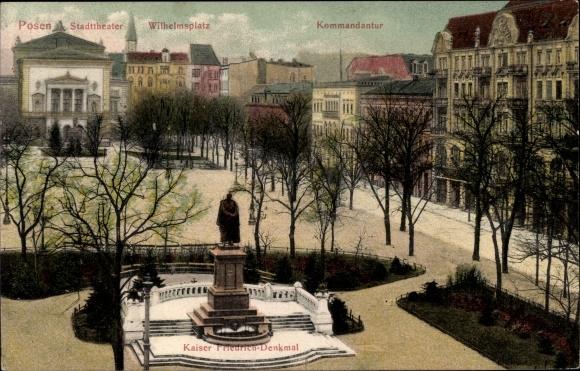 Ak Poznań Posen, Stadttheater, Wilhelmsplatz, Kommandantur, Kaiser Friedrich Denkmal