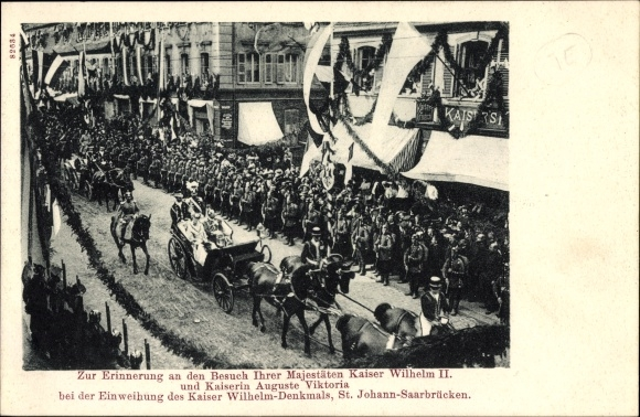 Ak St Johann Saarbrücken im Saarland, Besuch des Kaiserpaares,Einweihung des Kaiser Wilhelm Denkmals