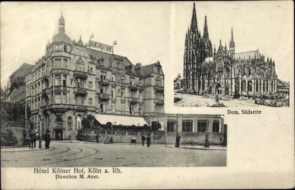 Ak Köln am Rhein, Blick auf den Dom, Hotel Kölner Hof, Inh. M. Auer