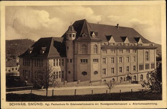 Ak Schwäbisch Gmünd im Remstal, Kgl. Fachschule für Edelmetallindustrie, Kunstgewerbemuseum