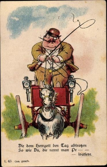 Ak Dicker Mann auf einer Kutsche, Die dem Herrgott den Tag abtrotzen, so wie du, Privatiere