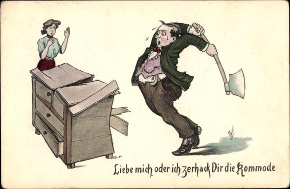 Künstler Ak Scheuermann, Willi, Liebe mich oder ich zerhack dir die Kommode, Mann mit Axt