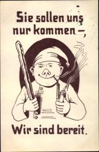 Künstler Ak Deutscher Soldat mit Knüppel und Pfeife, Sie sollen uns nur kommen, Propaganda