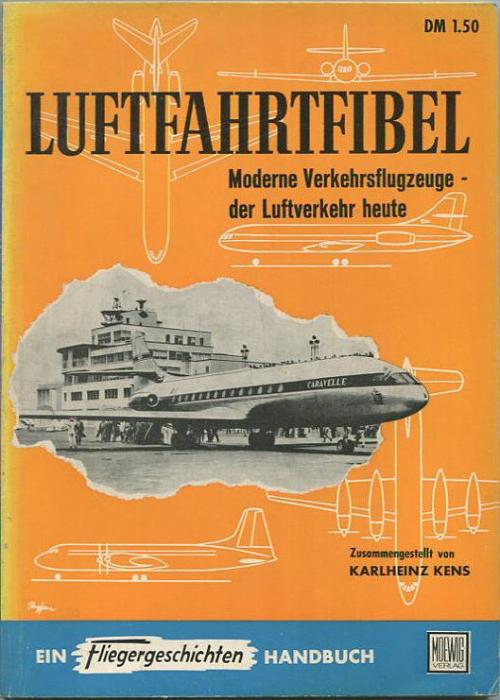 Luftfahrtfibel - Moderne Verkehrsflugzeuge - der Luftverkehr heute - Karlheinz Kens - Ein Fliegergeschichten Handbuch