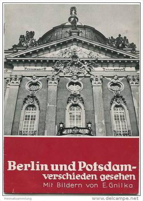 Berlin und Potsdam 40er Jahre - verschieden gesehen - Mit Bildern von E. Gnilka