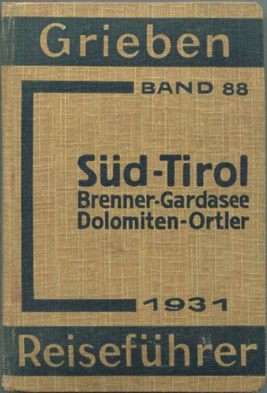 Südtirol - Brenner-Gardasee-Dolomiten-Ortler - 1931 - Mit 13 Karten - 274 Seiten - Band 88 der Griebens Reiseführer