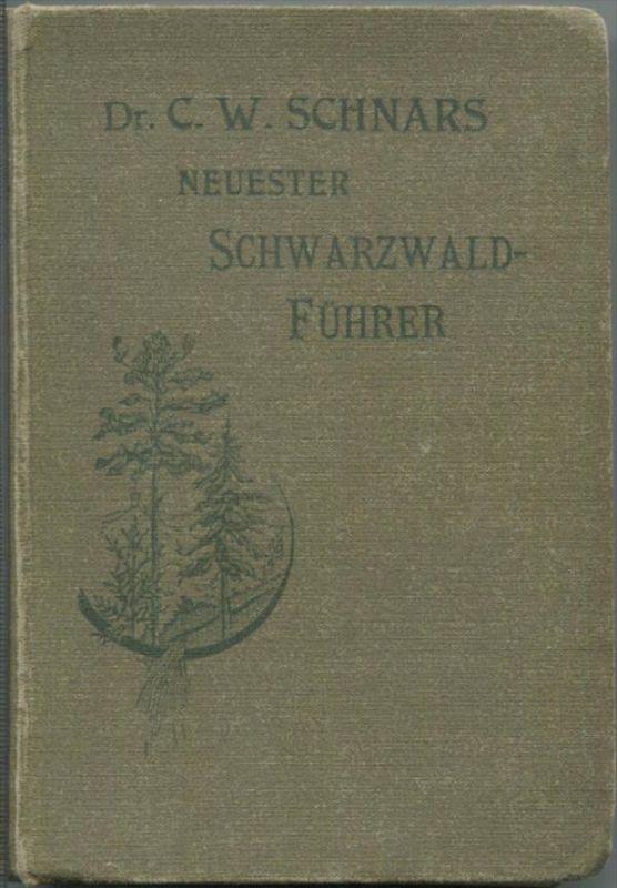 Neuester Schwarzwaldführer - Dr. C. W. Schnars - 1901 - Mit Karten und Plänen - 373 Seiten
