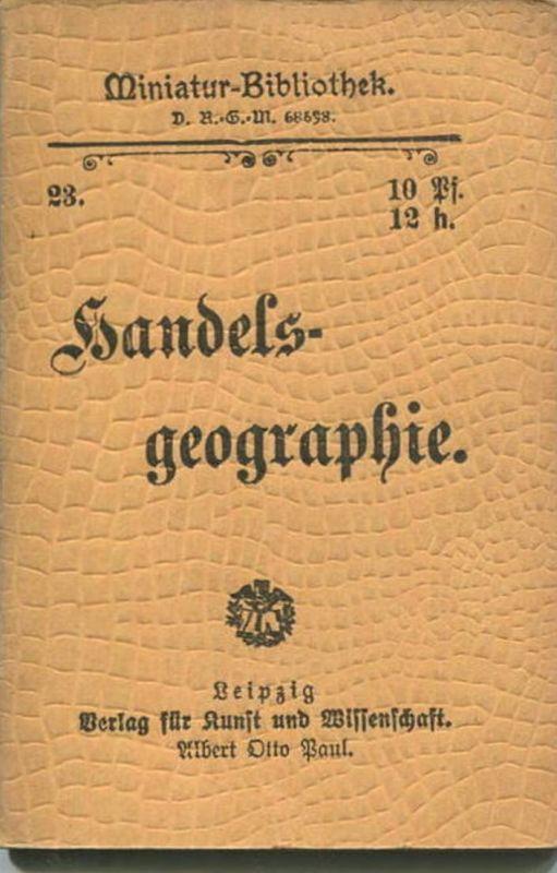 Miniatur-Bibliothek Nr. 23 - Handelsgeographie - 8cm x 11cm - 56 Seiten ca. 1900 - Verlag für Kunst und Wissenschaft Alb