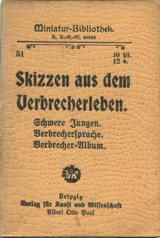 Miniatur-Bibliothek Nr. 51 - Skizzen aus dem Verbrecherleben Schwere Jungen Verbrechersprache Verbrecher-Album - 8cm x 1