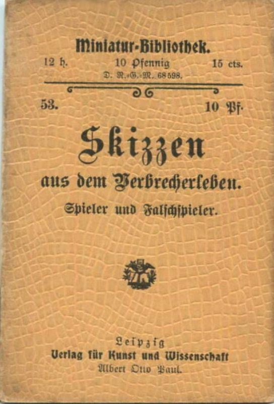 Miniatur-Bibliothek Nr. 53 - Skizzen aus dem Verbrecherleben Spieler und Falschspieler - 8cm x 11cm - 40 Seiten ca. 1900