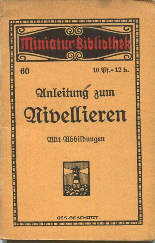 Miniatur-Bibliothek Nr. 60 - Anleitung zum Nivellieren von Fr. Steenfatt Ingenieur - 8cm x 12cm - 48 Seiten ca. 1910 - V
