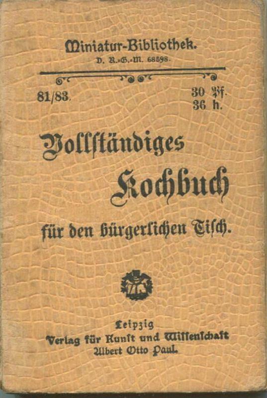 Miniatur-Bibliothek Nr. 81/83 - Vollständiges Kochbuch für den bürgerlichen Tisch - 8cm x 11cm - 144 Seiten ca. 1900 - V