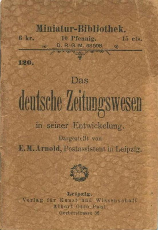 Miniatur-Bibliothek Nr. 120 - Das deutsche Zeitungswesen von E. M. Arnold - 8cm x 11cm - 40 Seiten ca. 1900 - Verlag für