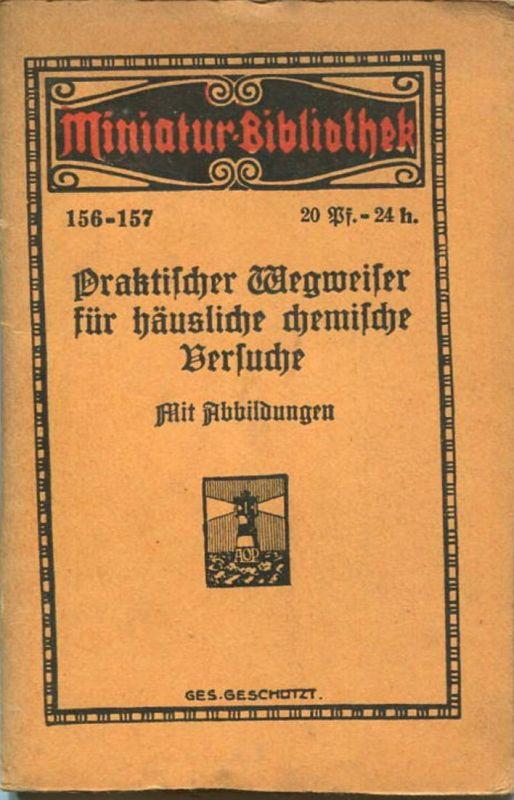 Miniatur-Bibliothek Nr. 156/157 - Praktischer Wegweiser für häusliche chemische Versuche - 8cm x 12cm - 86 Seiten ca. 19