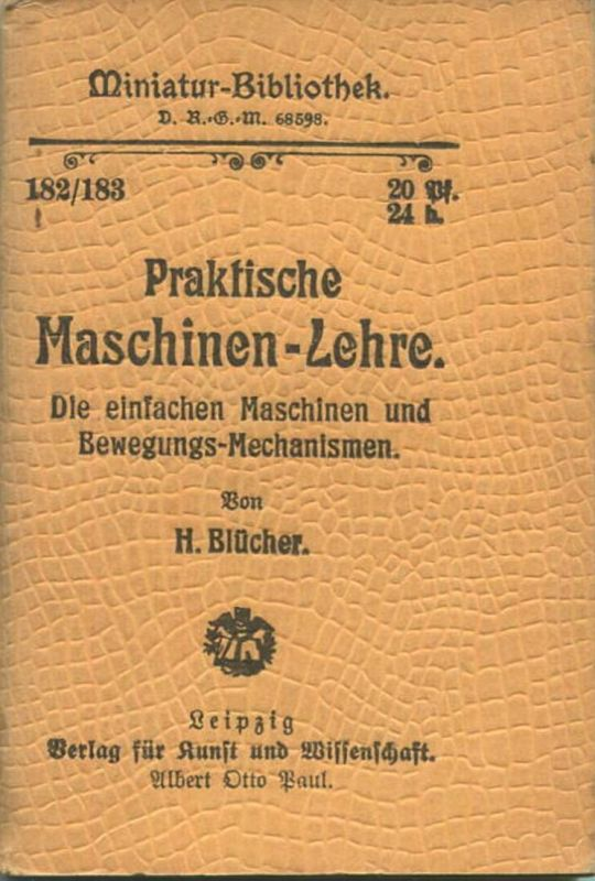Miniatur-Bibliothek Nr. 182/183 - Praktische Maschinen-Lehre Die einfachen Maschinen und Bewegungs-Mechanismen von H. Bl