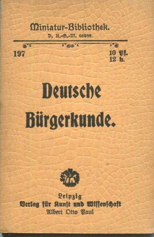Miniatur-Bibliothek Nr. 197 - Deutsche Bürgerkunde von Friedrich Streißler - 8cm x 12cm - 56 Seiten ca. 1900 - Verlag fü