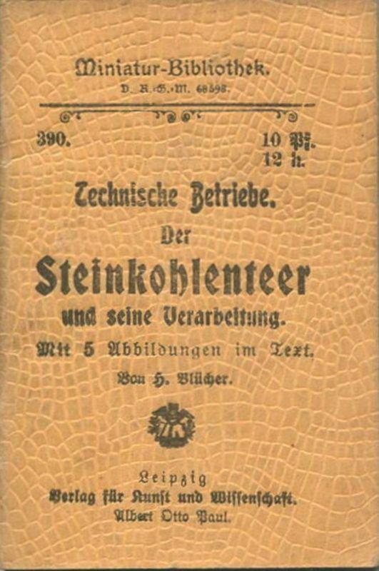 Miniatur-Bibliothek Nr. 390 - Technische Betriebe Der Steinkohlenteer und seine Verarbeitung mit 5 Abbildungen von H. Bl