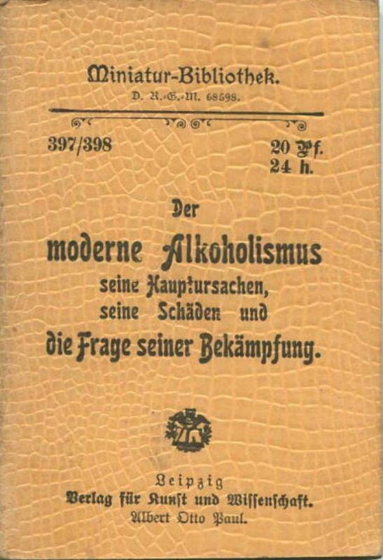 Miniatur-Bibliothek Nr. 397/398 - Der moderne Alkoholismus seine Hauptursachen seine Schäden und die Frage seiner Bekämp