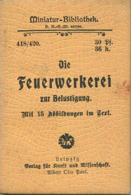 Miniatur-Bibliothek Nr. 418/420 - Die Feuerwerkerei zur Belustigung mit 15 Abbildungen - 8cm x 12cm - 104 Seiten ca. 190