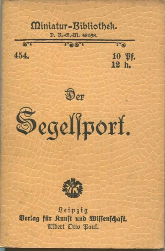 Miniatur-Bibliothek Nr. 454 - Der Segelsport - 8cm x 12cm - 56 Seiten ca. 1900 - Verlag für Kunst und Wissenschaft Alber
