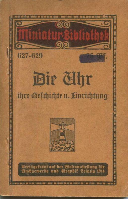 Miniatur-Bibliothek Nr. 627/629 - Die Uhr ihre Geschichte und Einrichtung von Walter Cloos - 8cm x 12cm - 103 Seiten ca.