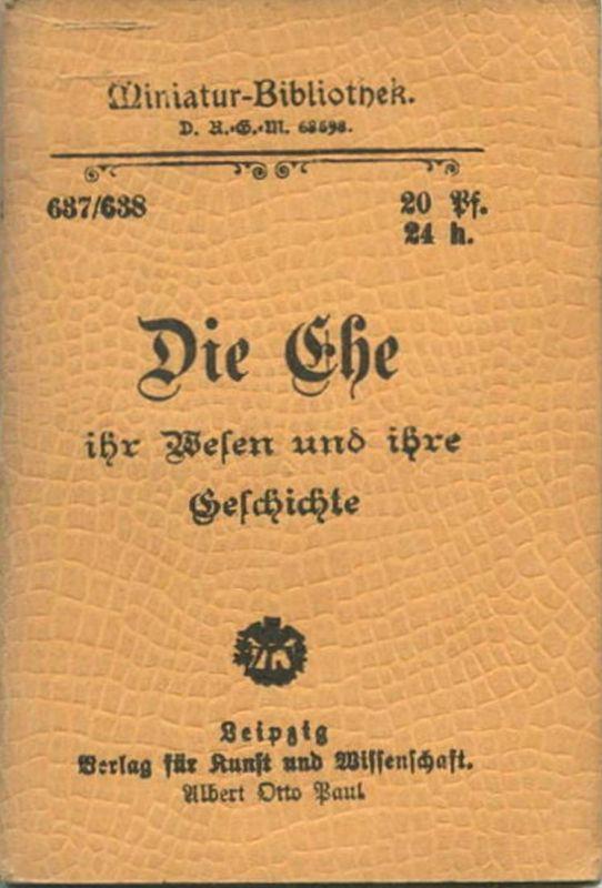 Miniatur-Bibliothek Nr. 632 - Die Ehe ihr Wesen und ihre Geschichte - 8cm x 12cm - 96 Seiten ca. 1900 - Verlag für Kunst