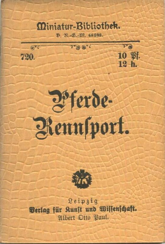Miniatur-Bibliothek Nr. 720 -Pferderennsport - 8cm x 12cm - 56 Seiten ca. 1900 - Verlag für Kunst und Wissenschaft Albe