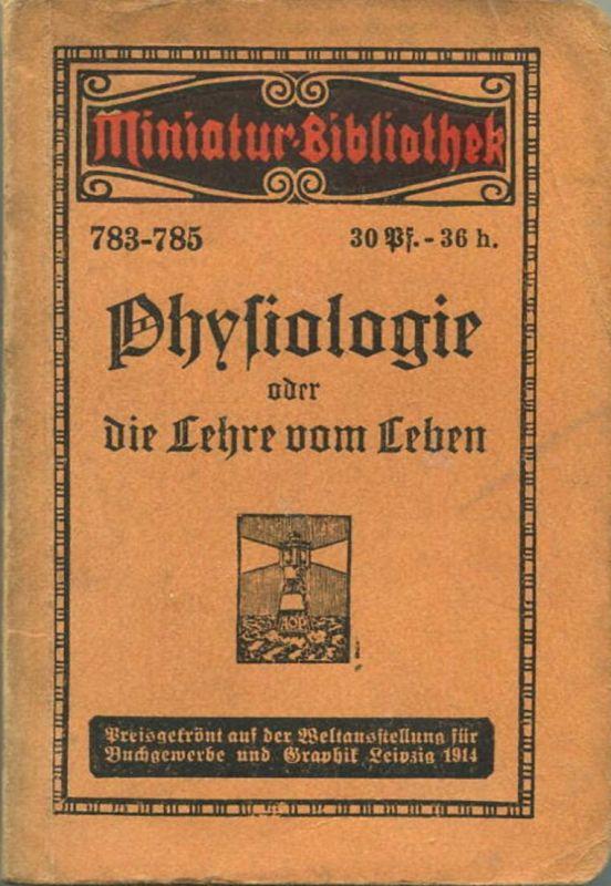 Miniatur-Bibliothek Nr. 783-785 -Physiologie oder die Lehre vom Leben - 8cm x 12cm - 138 Seiten ca. 1910 - Verlag für K